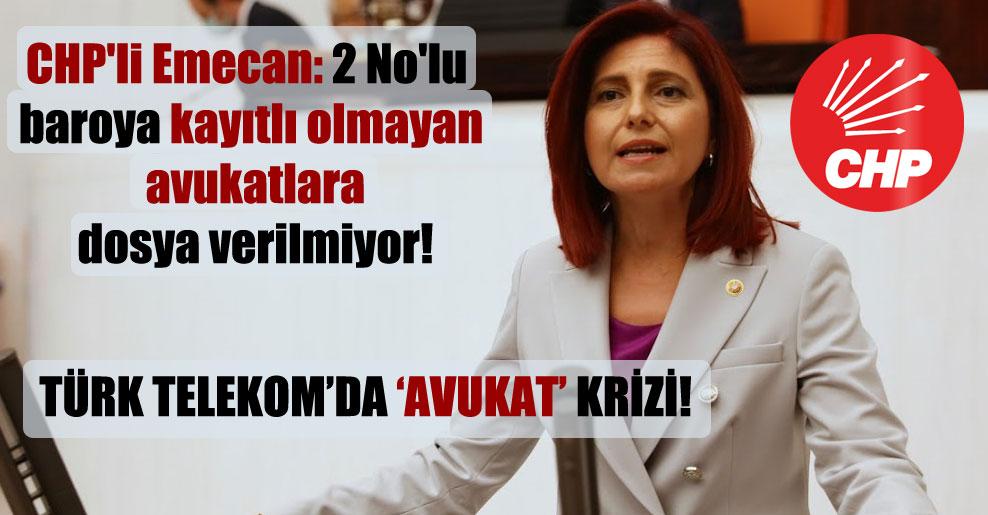 CHP'li Emecan: 2 No'lu baroya kayıtlı olmayan avukatlara dosya verilmiyor!