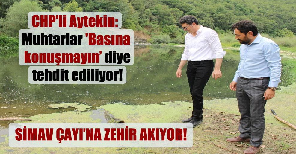 CHP'li Aytekin: Muhtarlar 'Basına konuşmayın' diye tehdit ediliyor!