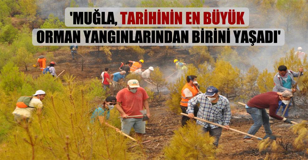'Muğla, tarihinin en büyük orman yangınlarından birini yaşadı'