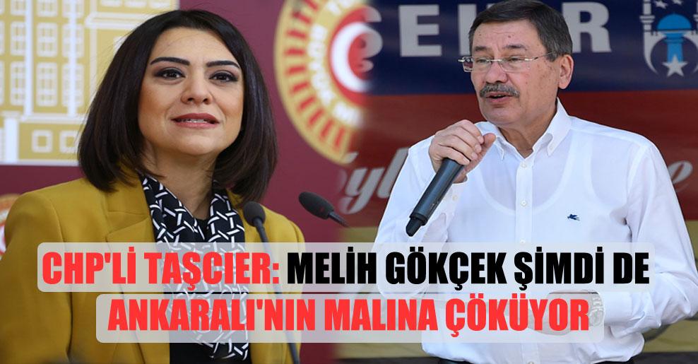 CHP'li Taşcıer: Melih Gökçek şimdi de Ankaralı'nın malına çöküyor