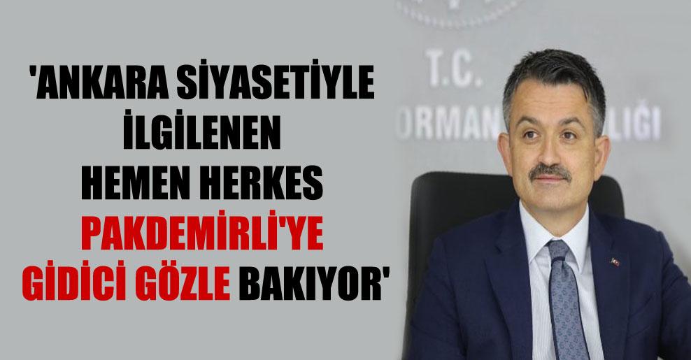 'Ankara siyasetiyle ilgilenen hemen herkes Pakdemirli'ye gidici gözle bakıyor'