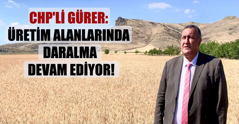 CHP'li Gürer: Üretim alanlarında daralma devam ediyor!