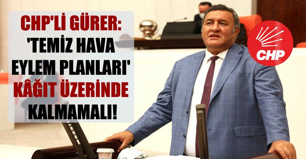 CHP'li Gürer: 'Temiz Hava Eylem Planları' kâğıt üzerinde kalmamalı!