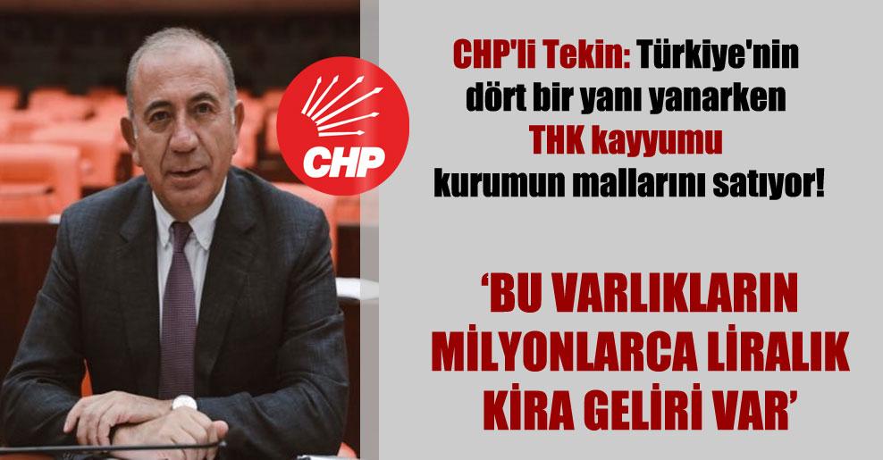 CHP'li Tekin: Türkiye'nin dört bir yanı yanarken THK kayyumu kurumun mallarını satıyor!