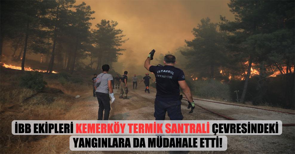 İBB ekipleri Kemerköy Termik Santrali çevresindeki yangınlara da müdahale etti!