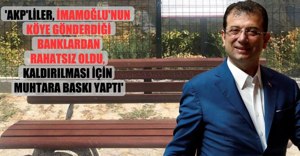 'AKP'liler, İmamoğlu'nun köye gönderdiği banklardan rahatsız oldu, kaldırılması için muhtara baskı yaptı'