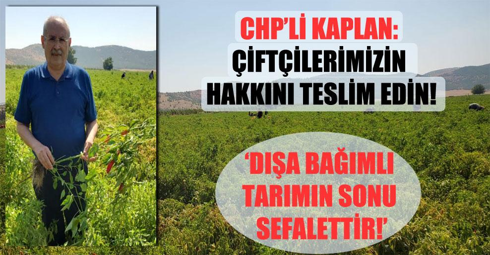CHP'li Kaplan: Çiftçilerimizin hakkını teslim edin!