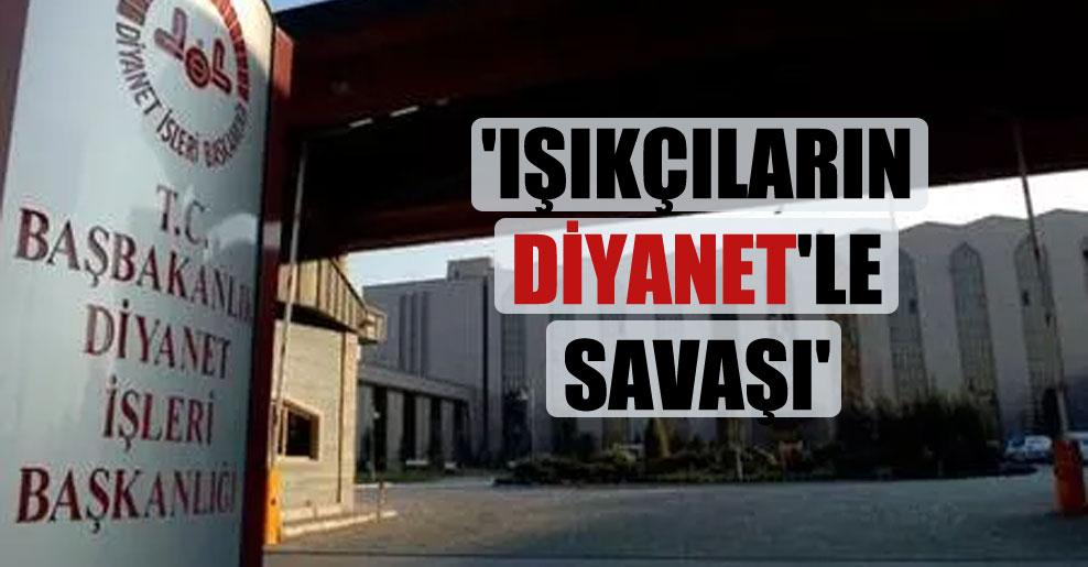 'Işıkçıların Diyanet'le savaşı'