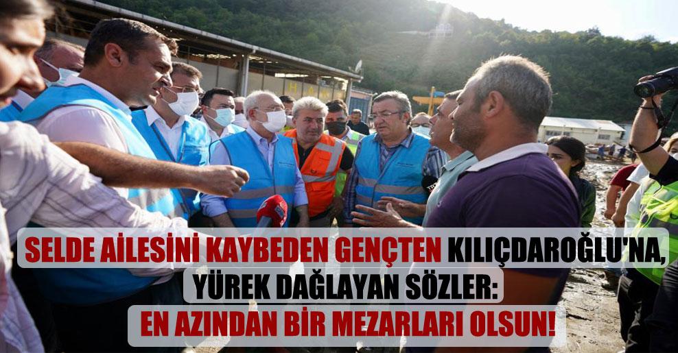 Selde ailesini kaybeden gençten Kılıçdaroğlu'na, yürek dağlayan sözler: En azından bir mezarları olsun!