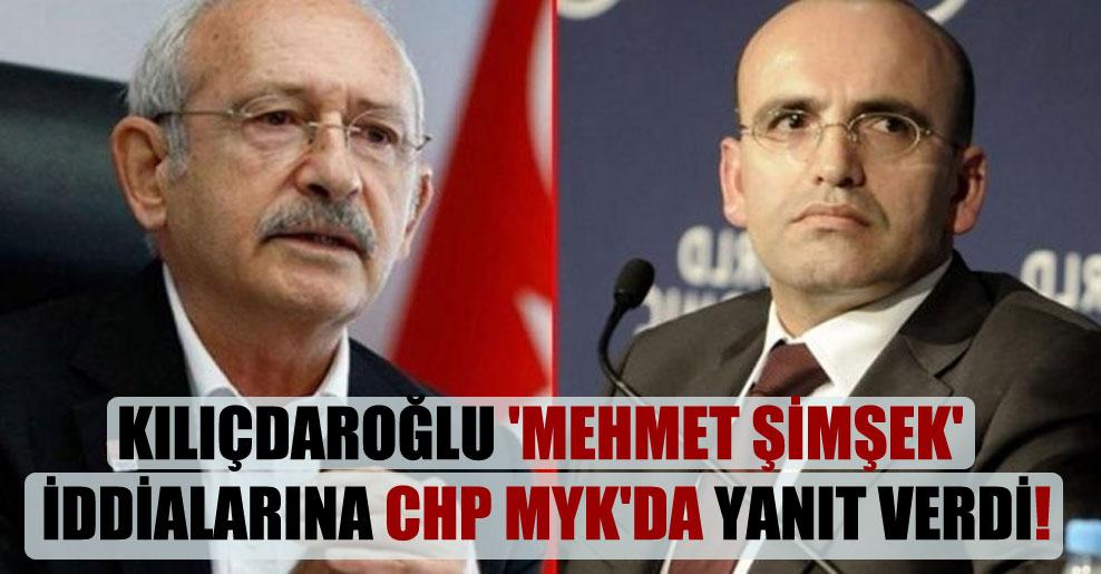 Kılıçdaroğlu 'Mehmet Şimşek' iddialarına CHP MYK'da yanıt verdi!