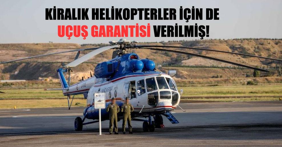 Kiralık helikopterler için de uçuş garantisi verilmiş!