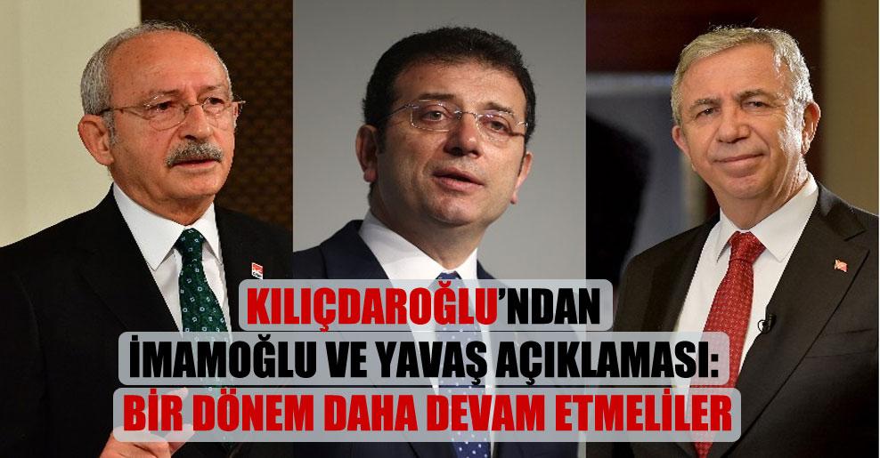 Kılıçdaroğlu'ndan İmamoğlu ve Yavaş açıklaması: Bir dönem daha devam etmeliler