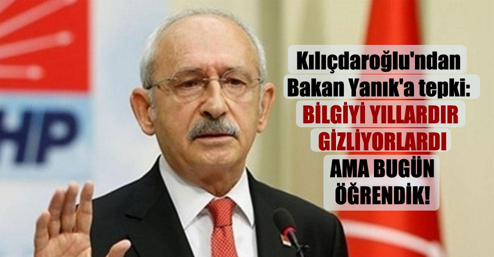 Kılıçdaroğlu'ndan Bakan Yanık'a tepki: Bilgiyi yıllardır gizliyorlardı ama bugün öğrendik!