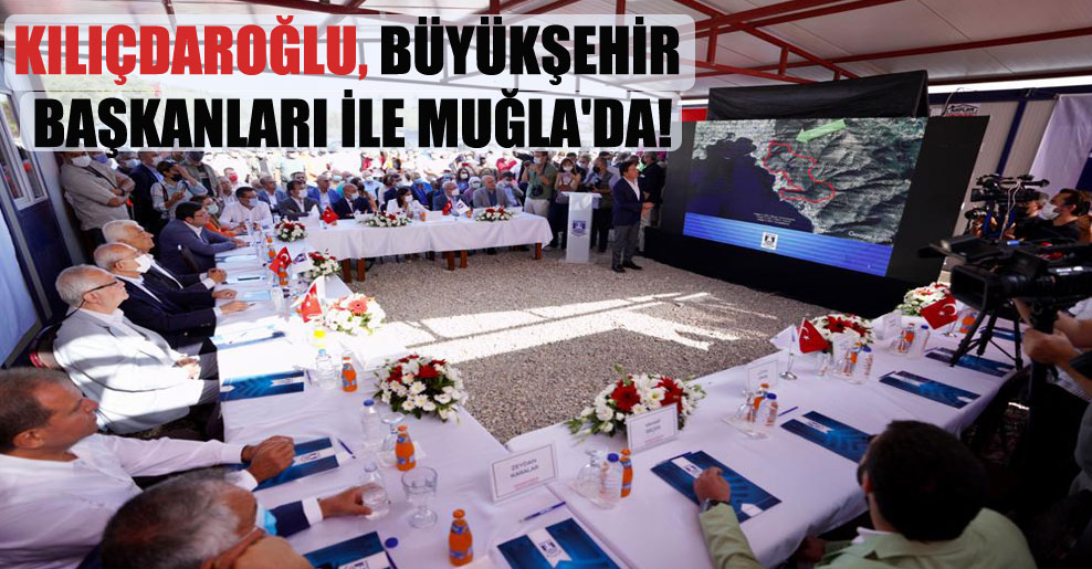 Kılıçdaroğlu, büyükşehir başkanları ile Muğla'da!
