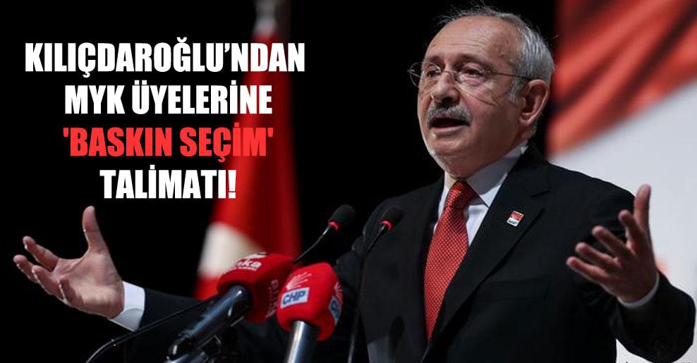 Kılıçdaroğlu'ndan MYK üyelerine 'baskın seçim' talimatı!