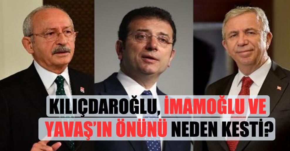 Kılıçdaroğlu, İmamoğlu ve Yavaş'ın önünü neden kesti?