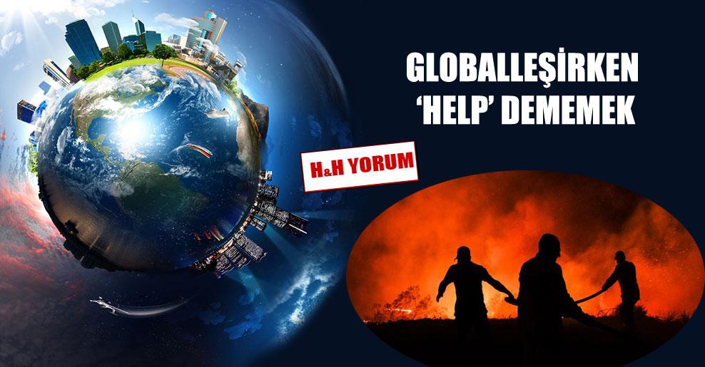 Globalleşirken 'help' dememek