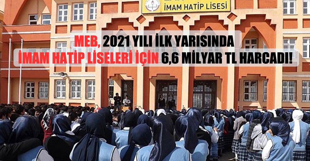 MEB, 2021 yılı ilk yarısında imam hatip liseleri için 6,6 milyar TL harcadı!