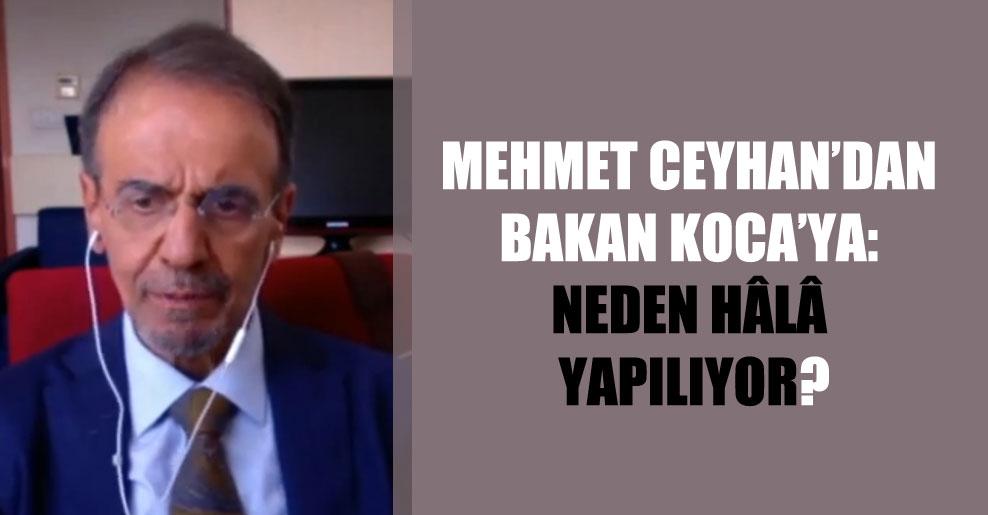 Mehmet Ceyhan'dan Bakan Koca'ya: Neden hâlâ yapılıyor?