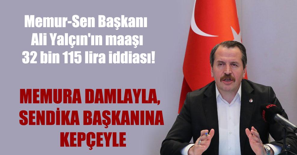 Memur-Sen Başkanı Ali Yalçın'ın maaşının 32 bin 115 lira iddiası!