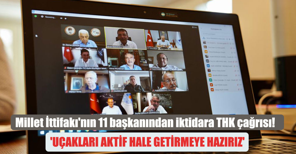 Millet İttifakı'nın 11 başkanından iktidara THK çağrısı! 'Uçakları aktif hale getirmeye hazırız'