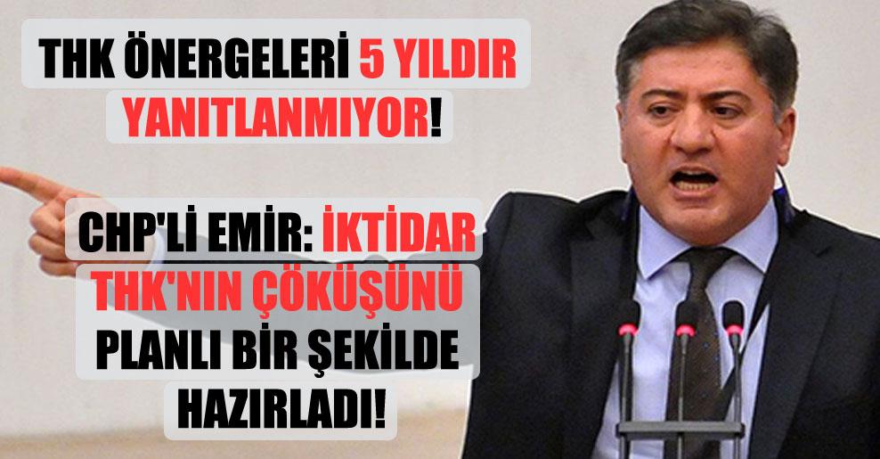 THK önergeleri 5 yıldır yanıtlanmıyor! CHP'li Emir: İktidar THK'nın çöküşünü planlı bir şekilde hazırladı!