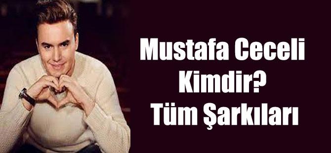 Mustafa Ceceli Kimdir? Tüm Şarkıları