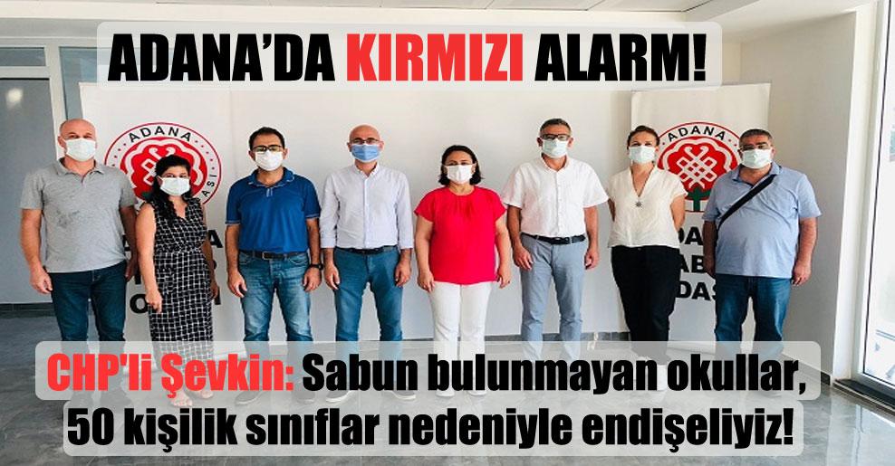 CHP'li Şevkin: Sabun bulunmayan okullar, 50 kişilik sınıflar nedeniyle endişeliyiz!