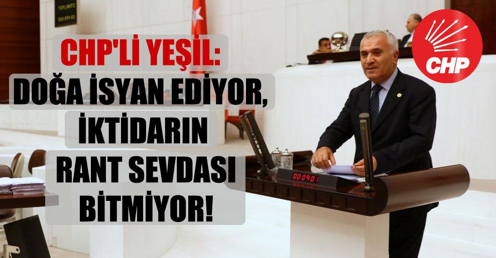 CHP'li Yeşil: Doğa isyan ediyor, iktidarın rant sevdası bitmiyor!