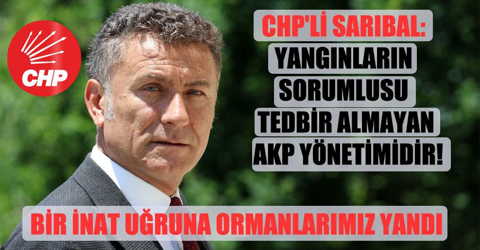 CHP'li Sarıbal: Yangınların sorumlusu tedbir almayan AKP yönetimidir!