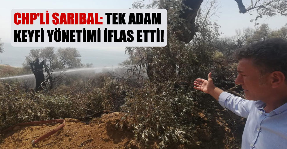 CHP'li Sarıbal: Tek adam keyfi yönetimi iflas etti!