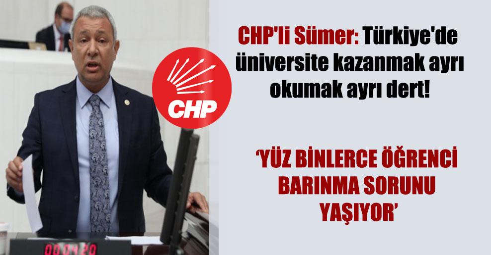 CHP'li Sümer: Türkiye'de üniversite kazanmak ayrı okumak ayrı dert!