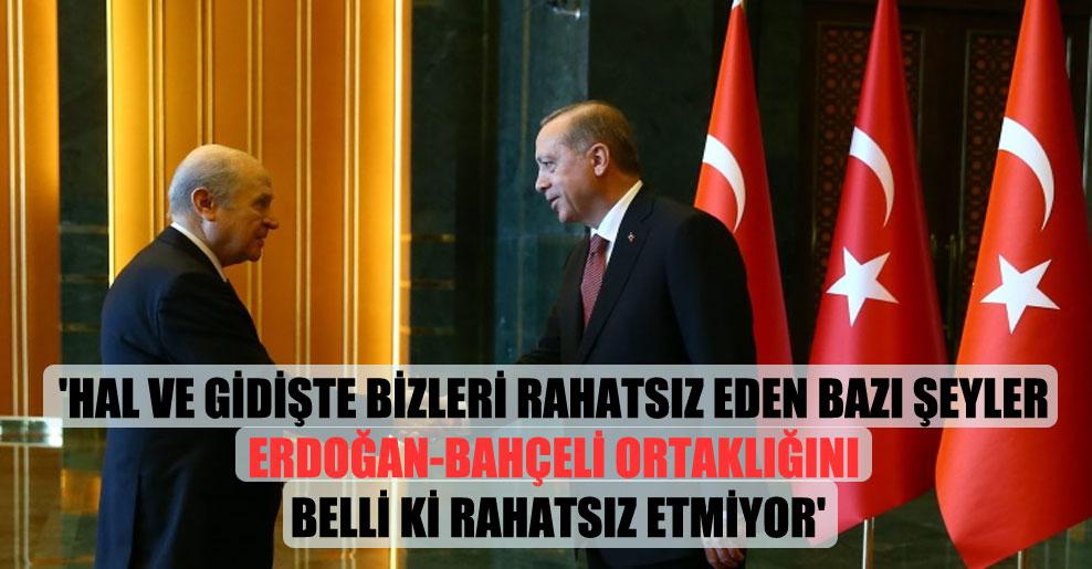 'Hal ve gidişte bizleri rahatsız eden bazı şeyler Erdoğan-Bahçeli ortaklığını belli ki rahatsız etmiyor'