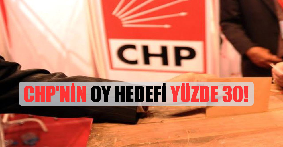 CHP'nin oy hedefi yüzde 30!