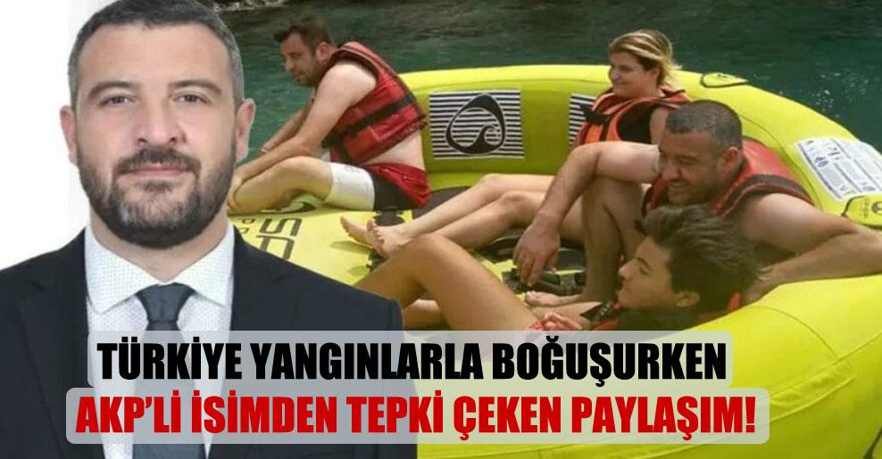 Türkiye yangınlarla boğuşurken AKP'li isimden tepki çeken paylaşım!