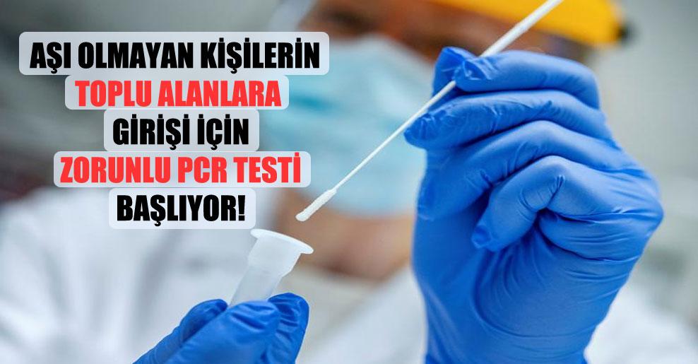 Aşı olmayan kişilerin toplu alanlara girişi için zorunlu PCR testi başlıyor!