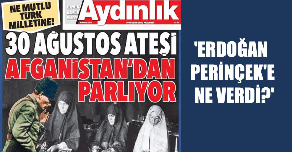 'Erdoğan Perinçek'e ne verdi?'