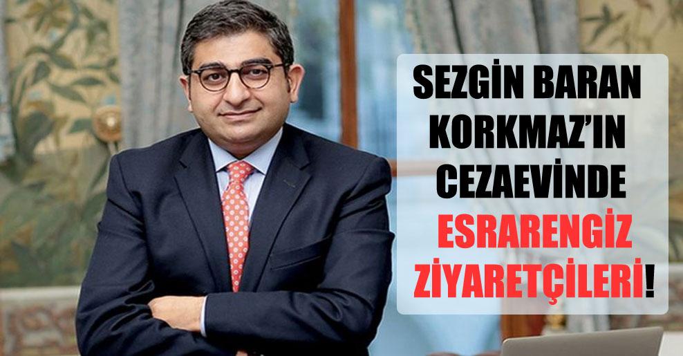 Sezgin Baran Korkmaz'ın cezaevinde esrarengiz ziyaretçileri!