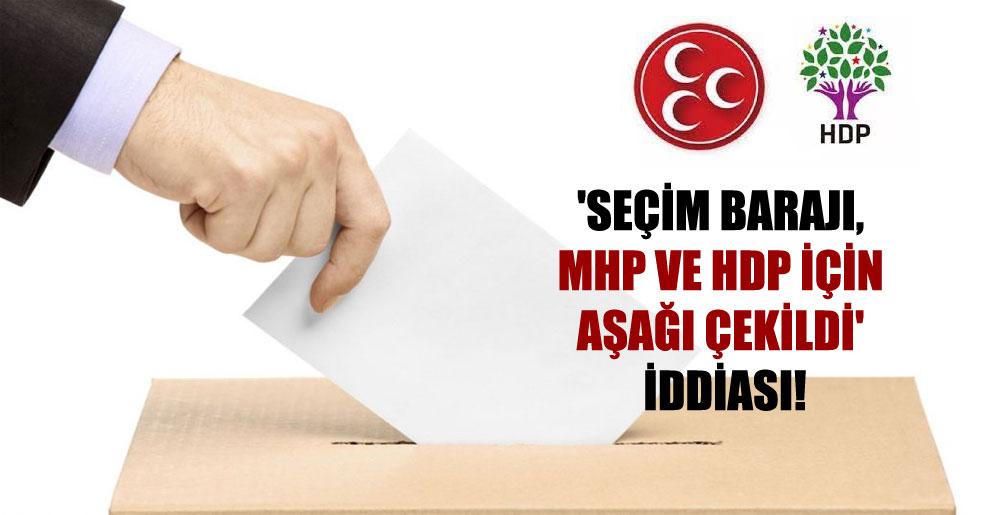 'Seçim barajı, MHP ve HDP için aşağı çekildi' iddiası!