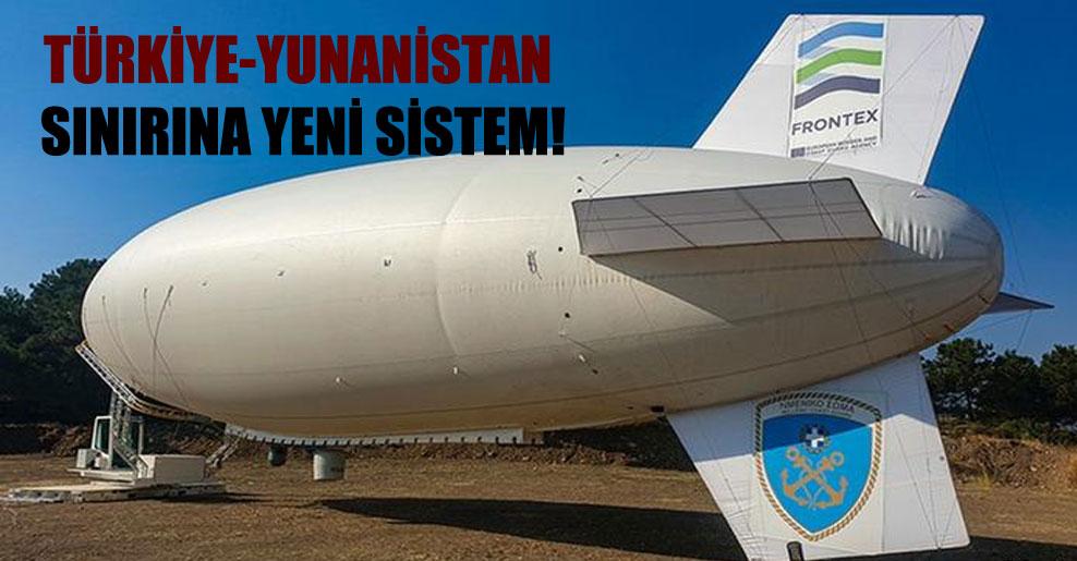Türkiye-Yunanistan sınırına yeni sistem!