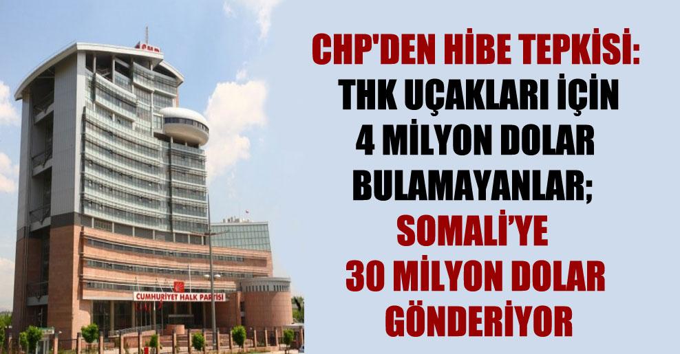 CHP'den hibe tepkisi: THK uçakları İçin 4 milyon dolar bulamayanlar; Somali'ye 30 milyon dolar gönderiyor
