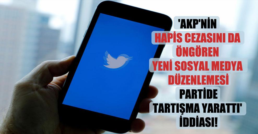 'AKP'nin hapis cezasını da öngören yeni sosyal medya düzenlemesi partide tartışma yarattı' iddiası!