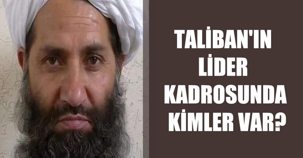 Taliban'ın lider kadrosunda kimler var?