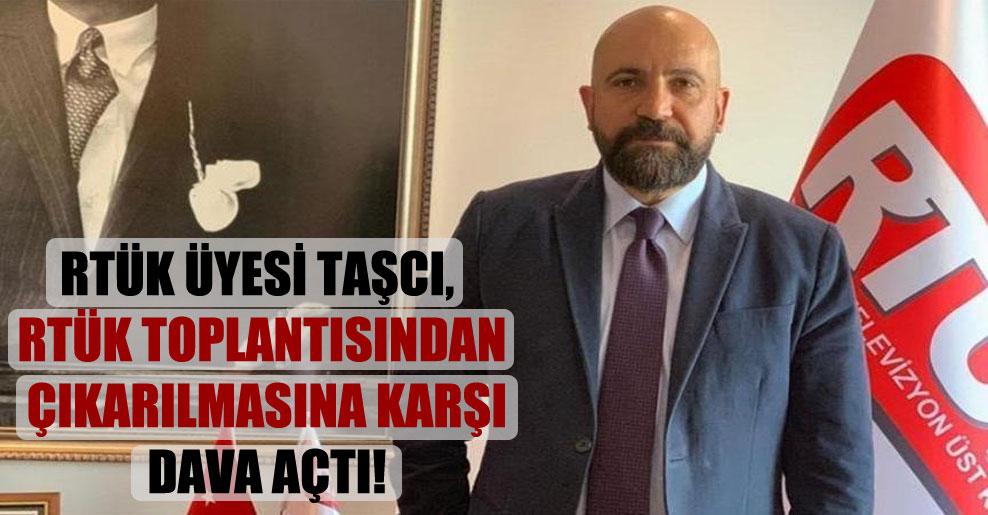 RTÜK Üyesi Taşcı, RTÜK toplantısından çıkarılmasına karşı dava açtı!