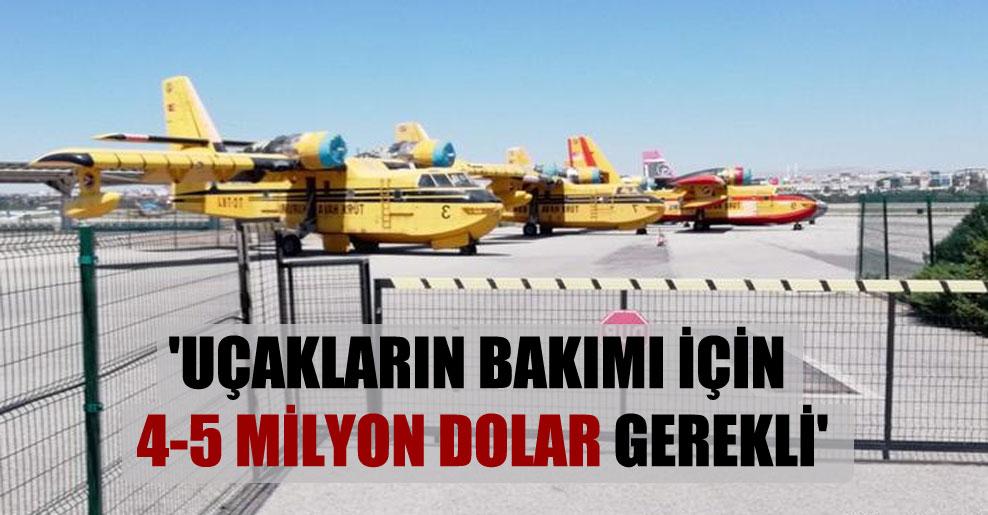 'Uçakların bakımı için 4-5 milyon dolar gerekli'