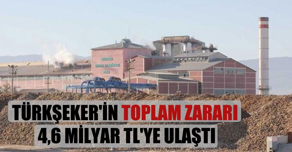 Türkşeker'in toplam zararı 4,6 milyar TL'ye ulaştı