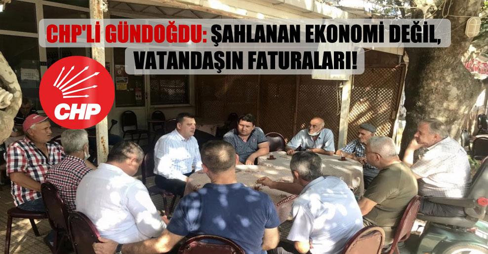CHP'li Gündoğdu: Şahlanan ekonomi değil, vatandaşın faturaları!