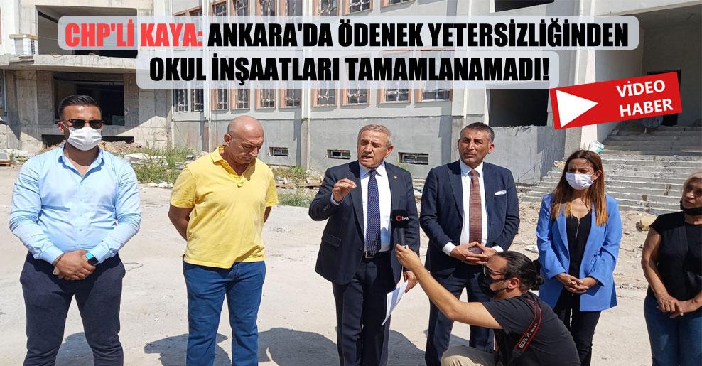 CHP'li Kaya: Ankara'da ödenek yetersizliğinden okul inşaatları tamamlanamadı!