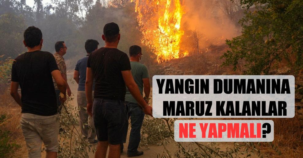 Yangın dumanına maruz kalanlar ne yapmalı?