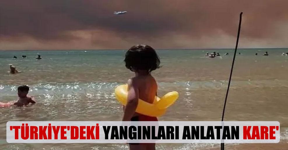 'Türkiye'deki yangınları anlatan kare'